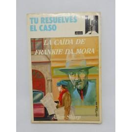 Libro Tu Resuelves el Caso. La Caída de Frankie Da Mora. Ed. Arín. 1988